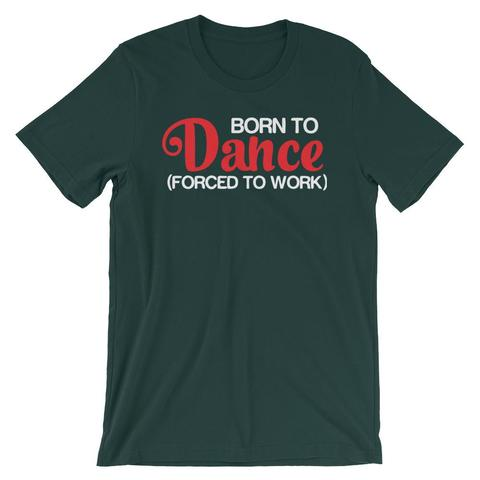 Born To Dance Forced To Work Shirt